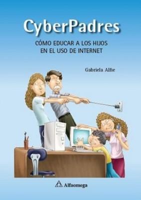CyberPadres. Cómo educar a los hijos en el uso de Internet