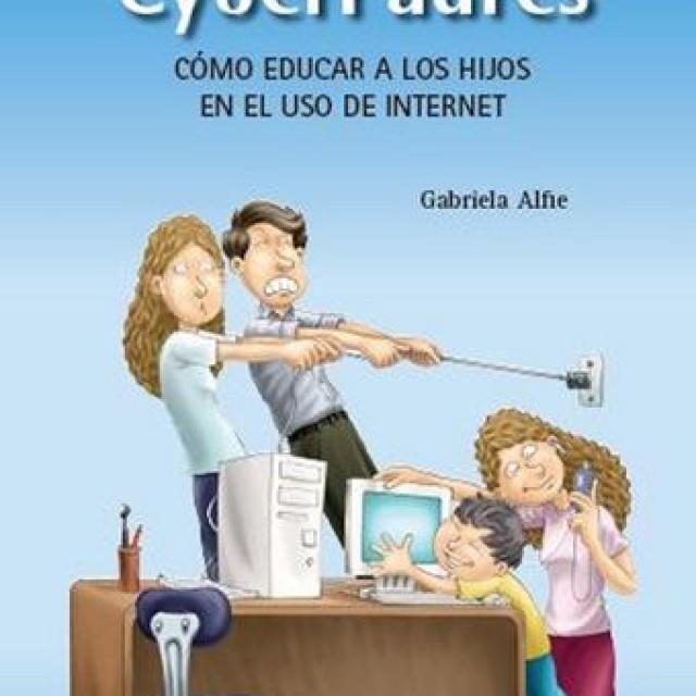 Cyber padres. Cómo educar a los hijos en el uso de Internet